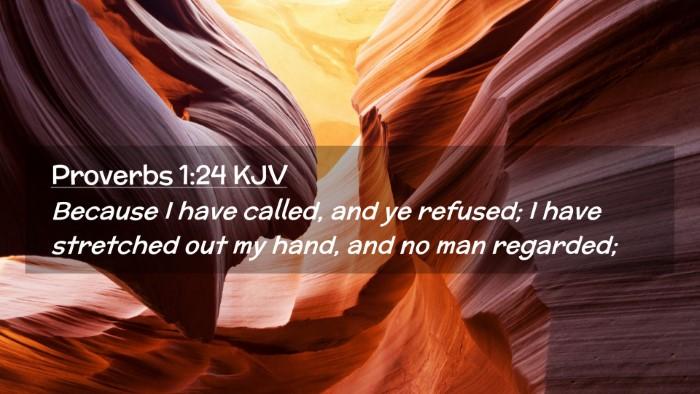 Picture 02 - Proverbs 1:24 KJV Desktop Wallpaper - Because I have called, and ye refused; I have - Desktop Bible Verse Wallpaper