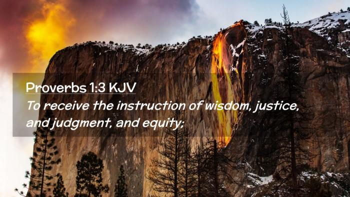 Picture 02 - Proverbs 1:3 KJV Desktop Wallpaper - To receive the instruction of wisdom, justice, - Desktop Bible Verse Wallpaper