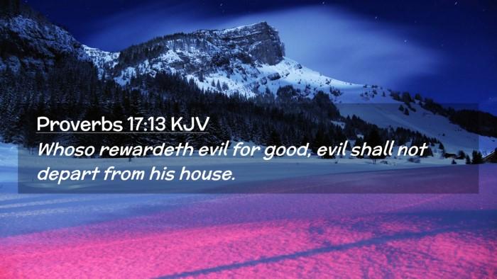 Picture 02 - Proverbs 17:13 KJV Desktop Wallpaper - Whoso rewardeth evil for good, evil shall not - Desktop Bible Verse Wallpaper