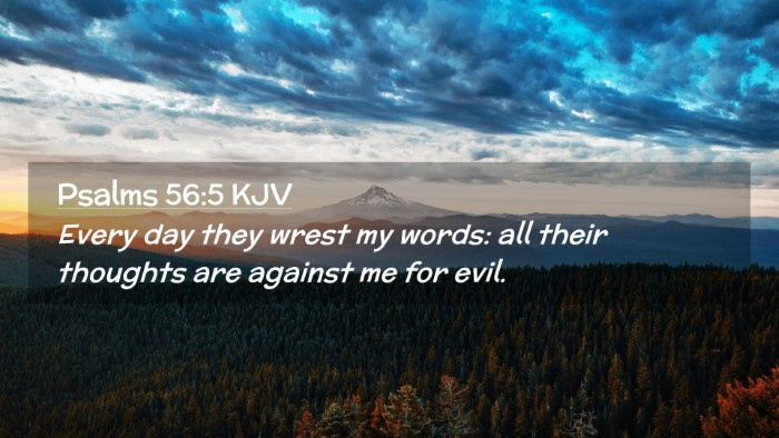 Picture 02 - Psalms 56:5 KJV Desktop Wallpaper - Every day they wrest my words: all their thoughts - Desktop Bible Verse Wallpaper