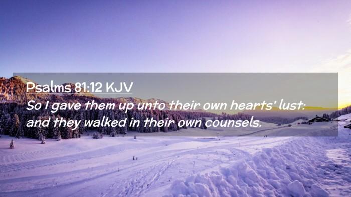 Picture 02 - Psalms 81:12 KJV Desktop Wallpaper - So I gave them up unto their own hearts' lust: - Desktop Bible Verse Wallpaper
