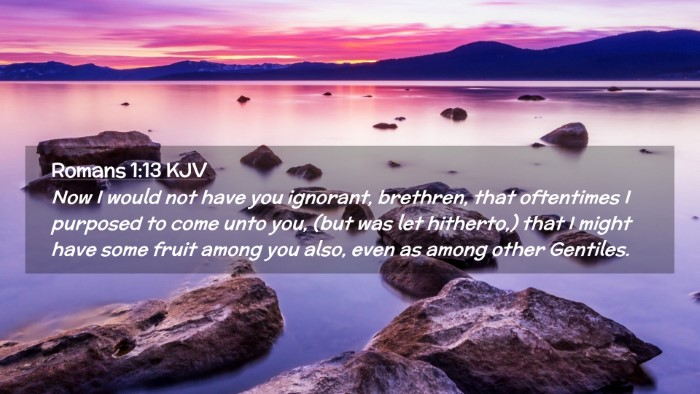 Picture 02 - Romans 1:13 KJV Desktop Wallpaper - Now I would not have you ignorant, brethren, that - Desktop Bible Verse Wallpaper
