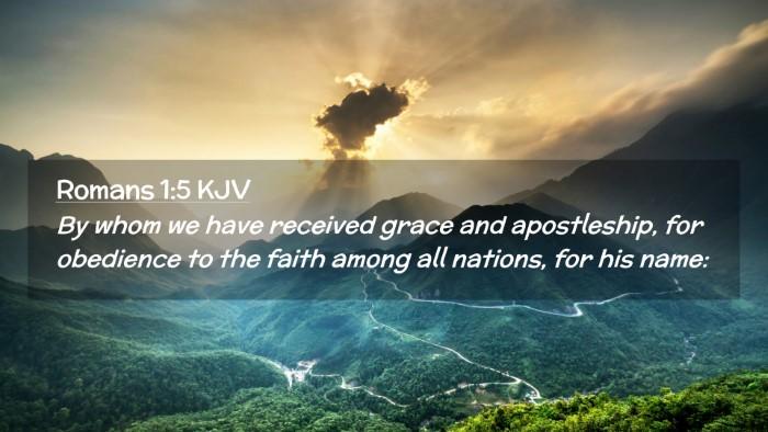 Picture 02 - Romans 1:5 KJV Desktop Wallpaper - By whom we have received grace and apostleship, - Desktop Bible Verse Wallpaper