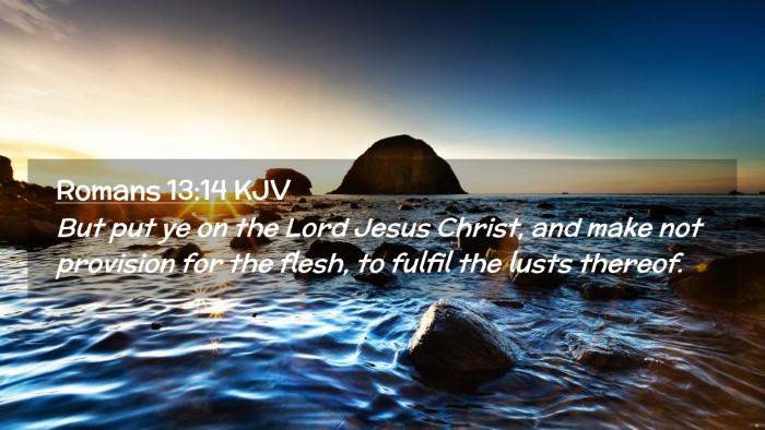 Picture 02 - Romans 13:14 KJV Desktop Wallpaper - But put ye on the Lord Jesus Christ, and make not - Desktop Bible Verse Wallpaper