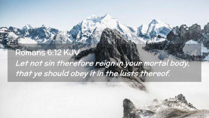 Picture 02 - Romans 6:12 KJV Desktop Wallpaper - Let not sin therefore reign in your mortal body, - Desktop Bible Verse Wallpaper