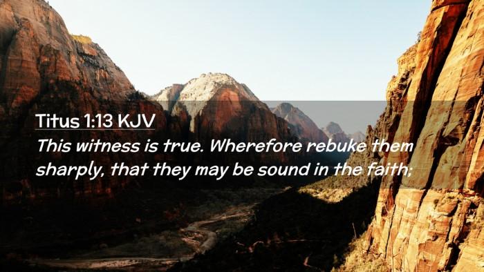 Picture 02 - Titus 1:13 KJV Desktop Wallpaper - This witness is true. Wherefore rebuke them - Desktop Bible Verse Wallpaper