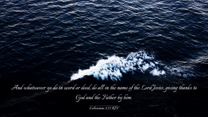 Picture 03 - Colossians 3:17 KJV Desktop Wallpaper - And whatsoever ye do in word or deed, do all in - Desktop Bible Verse Wallpaper