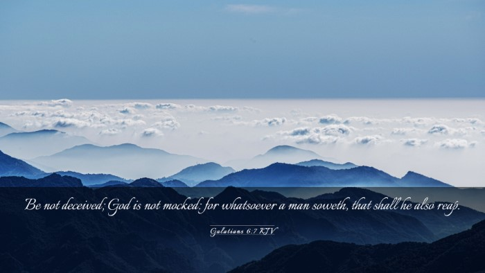 Picture 03 - Galatians 6:7 KJV Desktop Wallpaper - Be not deceived; God is not mocked: for - Desktop Bible Verse Wallpaper