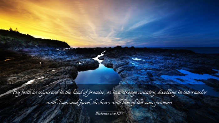 Picture 03 - Hebrews 11:9 KJV Desktop Wallpaper - By faith he sojourned in the land of promise, as - Desktop Bible Verse Wallpaper
