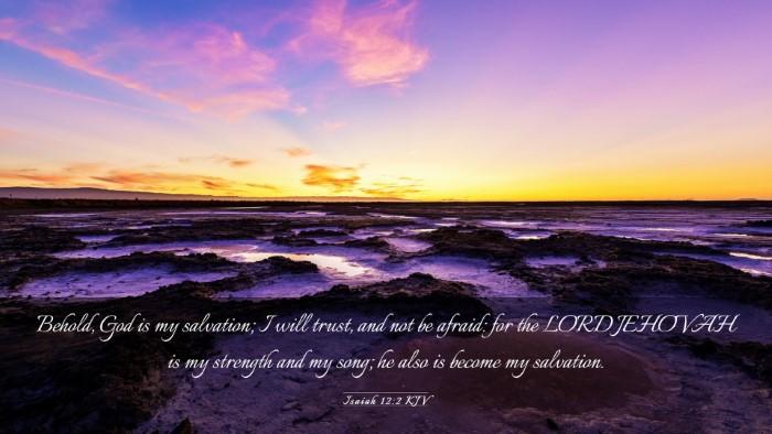 Picture 03 - Isaiah 12:2 KJV Desktop Wallpaper - Behold, God is my salvation; I will trust, and - Desktop Bible Verse Wallpaper
