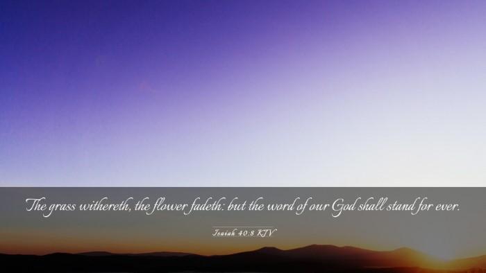 Picture 03 - Isaiah 40:8 KJV Desktop Wallpaper - The grass withereth, the flower fadeth: but the - Desktop Bible Verse Wallpaper
