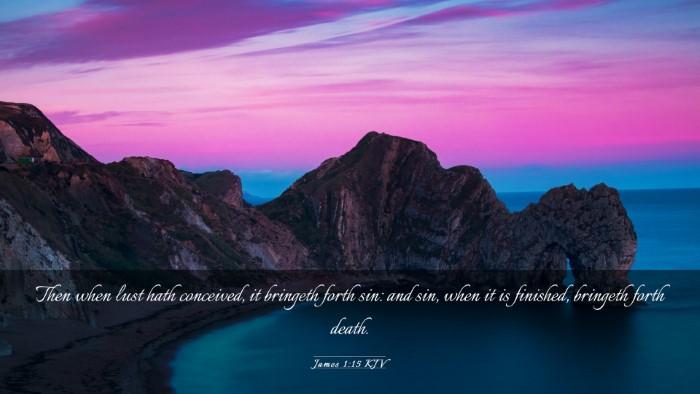 Picture 03 - James 1:15 KJV Desktop Wallpaper - Then when lust hath conceived, it bringeth forth - Desktop Bible Verse Wallpaper