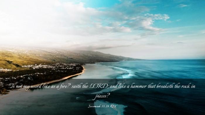Picture 03 - Jeremiah 23:29 KJV Desktop Wallpaper - Is not my word like as a fire? saith the LORD; - Desktop Bible Verse Wallpaper