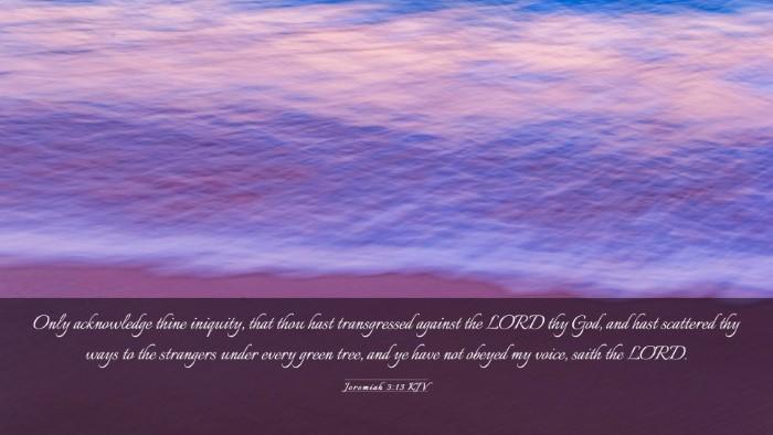 Picture 03 - Jeremiah 3:13 KJV Desktop Wallpaper - Only acknowledge thine iniquity, that thou hast - Desktop Bible Verse Wallpaper