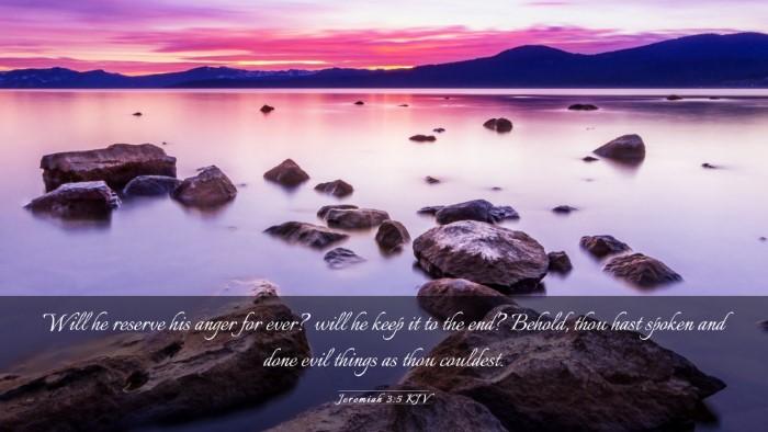 Picture 03 - Jeremiah 3:5 KJV Desktop Wallpaper - Will he reserve his anger for ever? will he keep - Desktop Bible Verse Wallpaper