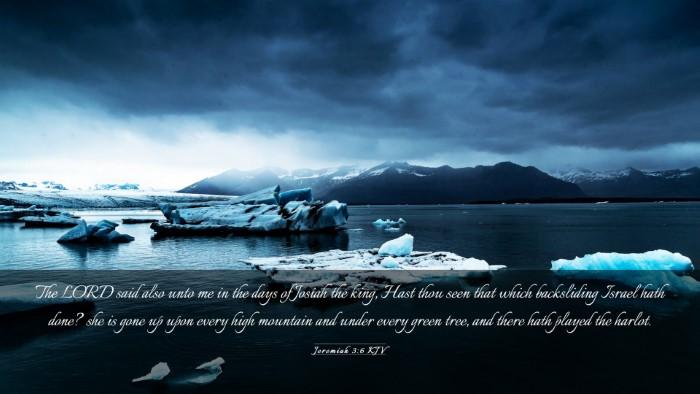 Picture 03 - Jeremiah 3:6 KJV Desktop Wallpaper - The LORD said also unto me in the days of Josiah - Desktop Bible Verse Wallpaper