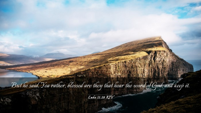 Picture 03 - Luke 11:28 KJV Desktop Wallpaper - But he said, Yea rather, blessed are they that - Desktop Bible Verse Wallpaper