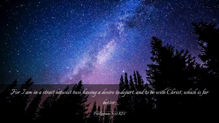 Picture 03 - Philippians 1:23 KJV Desktop Wallpaper - For I am in a strait betwixt two, having a desire - Desktop Bible Verse Wallpaper