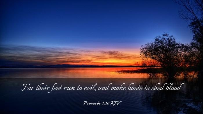 Picture 03 - Proverbs 1:16 KJV Desktop Wallpaper - For their feet run to evil, and make haste to - Desktop Bible Verse Wallpaper