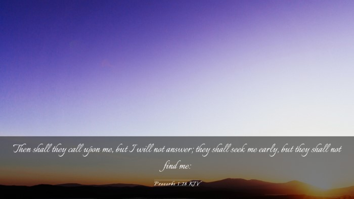 Picture 03 - Proverbs 1:28 KJV Desktop Wallpaper - Then shall they call upon me, but I will not - Desktop Bible Verse Wallpaper
