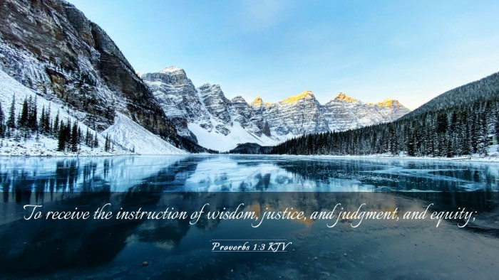 Picture 03 - Proverbs 1:3 KJV Desktop Wallpaper - To receive the instruction of wisdom, justice, - Desktop Bible Verse Wallpaper