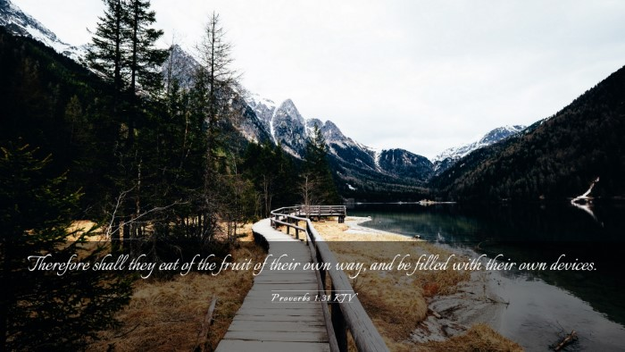Picture 03 - Proverbs 1:31 KJV Desktop Wallpaper - Therefore shall they eat of the fruit of their - Desktop Bible Verse Wallpaper
