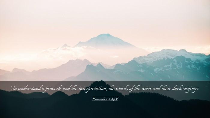 Picture 03 - Proverbs 1:6 KJV Desktop Wallpaper - To understand a proverb, and the interpretation; - Desktop Bible Verse Wallpaper