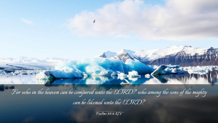 Picture 03 - Psalms 89:6 KJV Desktop Wallpaper - For who in the heaven can be compared unto the - Desktop Bible Verse Wallpaper