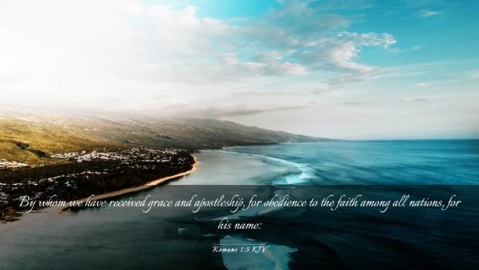 Picture 03 - Romans 1:5 KJV Desktop Wallpaper - By whom we have received grace and apostleship, - Desktop Bible Verse Wallpaper