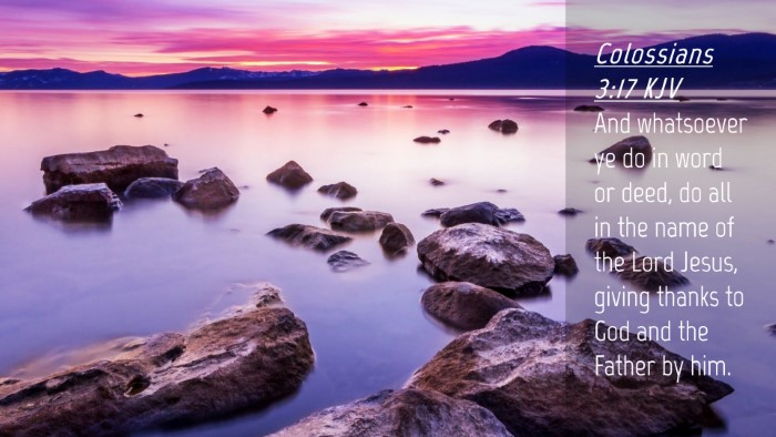 Picture 04 - Colossians 3:17 KJV Desktop Wallpaper - And whatsoever ye do in word or deed, do all in - Desktop Bible Verse Wallpaper