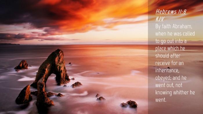 Picture 04 - Hebrews 11:8 KJV Desktop Wallpaper - By faith Abraham, when he was called to go out - Desktop Bible Verse Wallpaper