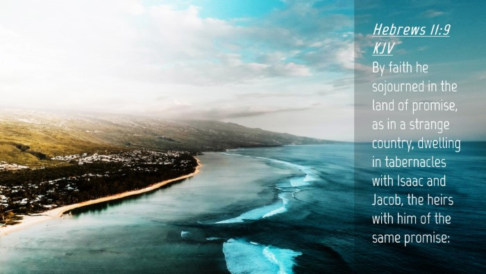 Picture 04 - Hebrews 11:9 KJV Desktop Wallpaper - By faith he sojourned in the land of promise, as - Desktop Bible Verse Wallpaper