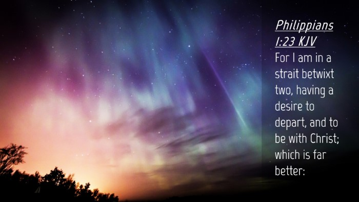 Picture 04 - Philippians 1:23 KJV Desktop Wallpaper - For I am in a strait betwixt two, having a desire - Desktop Bible Verse Wallpaper
