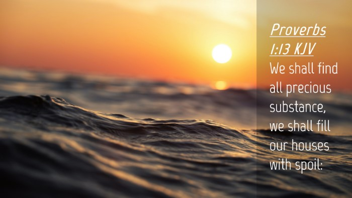 Picture 04 - Proverbs 1:13 KJV Desktop Wallpaper - We shall find all precious substance, we shall - Desktop Bible Verse Wallpaper