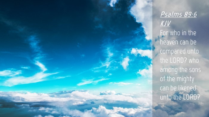 Picture 04 - Psalms 89:6 KJV Desktop Wallpaper - For who in the heaven can be compared unto the - Desktop Bible Verse Wallpaper
