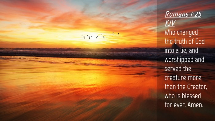 Picture 04 - Romans 1:25 KJV Desktop Wallpaper - Who changed the truth of God into a lie, and - Desktop Bible Verse Wallpaper