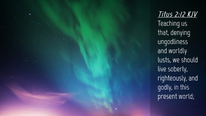 Picture 04 - Titus 2:12 KJV Desktop Wallpaper - Teaching us that, denying ungodliness and worldly - Desktop Bible Verse Wallpaper