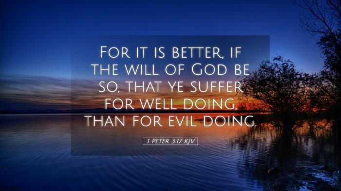 Picture 05 - 1 Peter 3:17 KJV Desktop Wallpaper - For it is better, if the will of God be so, that - Desktop Bible Verse Wallpaper