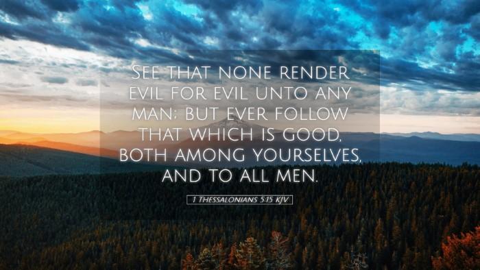 Picture 05 - 1 Thessalonians 5:15 KJV Desktop Wallpaper - See that none render evil for evil unto any man; - Desktop Bible Verse Wallpaper