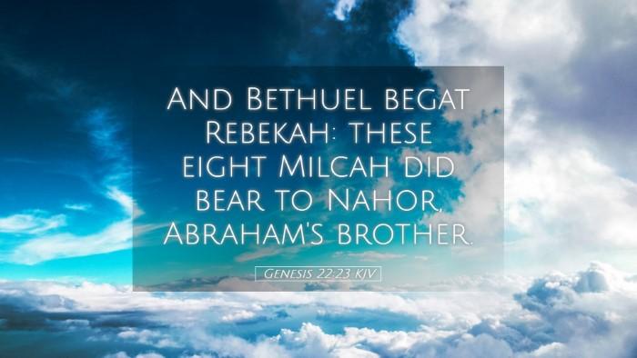 Picture 05 - Genesis 22:23 KJV Desktop Wallpaper - And Bethuel begat Rebekah: these eight Milcah did - Desktop Bible Verse Wallpaper