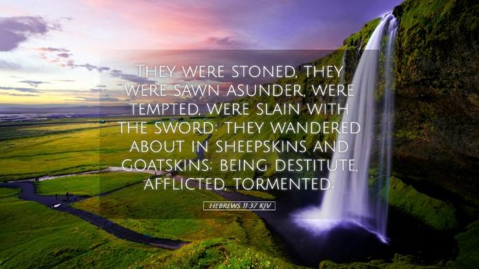 Picture 05 - Hebrews 11:37 KJV Desktop Wallpaper - They were stoned, they were sawn asunder, were - Desktop Bible Verse Wallpaper