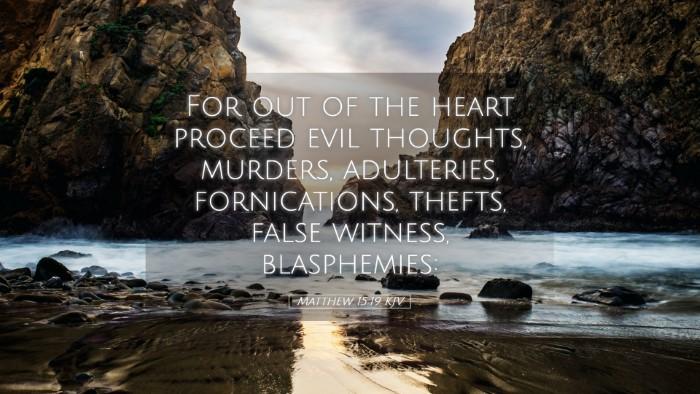 Picture 05 - Matthew 15:19 KJV Desktop Wallpaper - For out of the heart proceed evil thoughts, - Desktop Bible Verse Wallpaper
