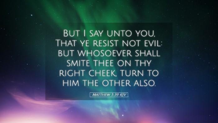 Picture 05 - Matthew 5:39 KJV Desktop Wallpaper - But I say unto you, That ye resist not evil: but - Desktop Bible Verse Wallpaper