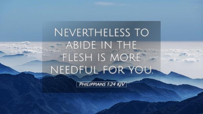 Picture 05 - Philippians 1:24 KJV Desktop Wallpaper - Nevertheless to abide in the flesh is more - Desktop Bible Verse Wallpaper