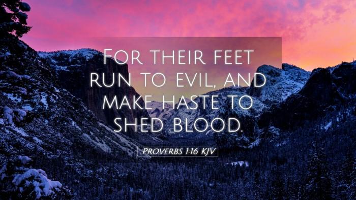 Picture 05 - Proverbs 1:16 KJV Desktop Wallpaper - For their feet run to evil, and make haste to - Desktop Bible Verse Wallpaper