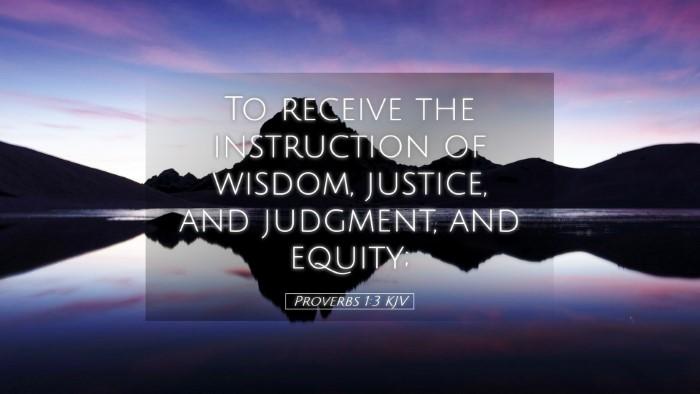 Picture 05 - Proverbs 1:3 KJV Desktop Wallpaper - To receive the instruction of wisdom, justice, - Desktop Bible Verse Wallpaper