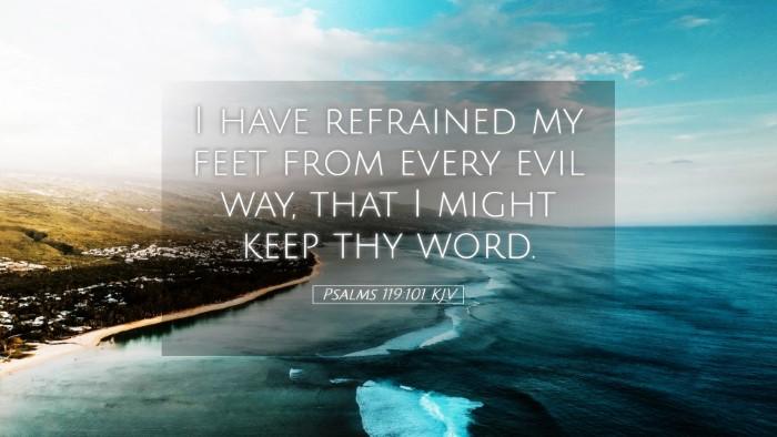 Picture 05 - Psalms 119:101 KJV Desktop Wallpaper - I have refrained my feet from every evil way, - Desktop Bible Verse Wallpaper