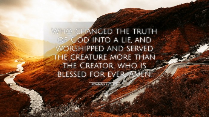 Picture 05 - Romans 1:25 KJV Desktop Wallpaper - Who changed the truth of God into a lie, and - Desktop Bible Verse Wallpaper
