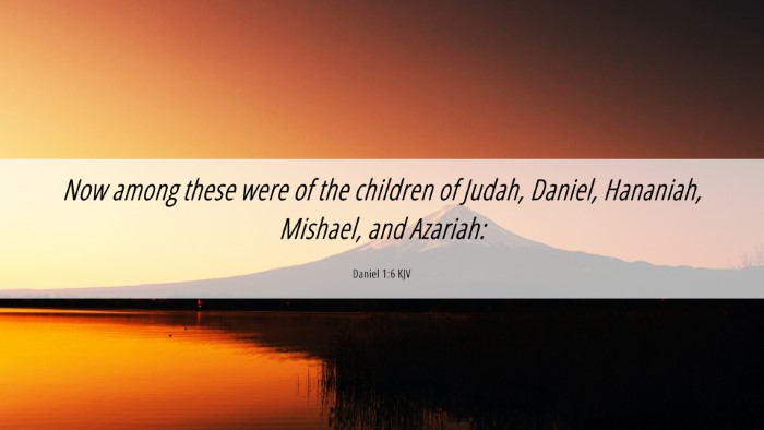 Picture 06 - Daniel 1:6 KJV Desktop Wallpaper - Now among these were of the children of Judah, - Desktop Bible Verse Wallpaper