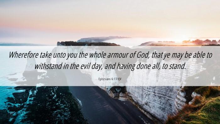 Picture 06 - Ephesians 6:13 KJV Desktop Wallpaper - Wherefore take unto you the whole armour of God, - Desktop Bible Verse Wallpaper